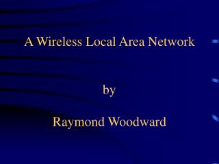 A Wireless Local Area Network by Raymond Woodward