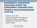 SUCCESSFUL EXECUTIVE COACHING FROM THE  CONSUMER S PERSPECTIVE: Adaptive and Developmental Learning