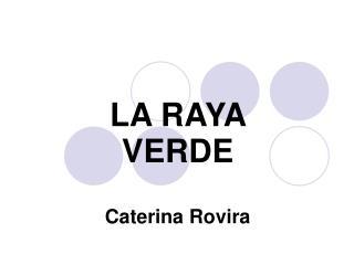 LA RAYA  VERDE Caterina Rovira