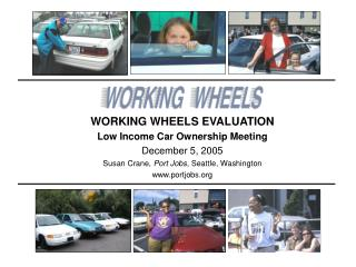 WORKING WHEELS EVALUATION  Low Income Car Ownership Meeting December 5, 2005