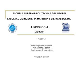 Versión 1.0 José Chang Gómez, Ing. M.Sc. Profesor FIMCM -ESPOL E mail: jvchang  @ espol.ec