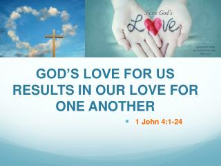 GOD'S LOVE FOR US RESULTS IN OUR LOVE FOR ONE ANOTHER