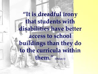 It is dreadful irony that students with disabilities have better access to school buildings than they do to the curricu