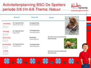 Activiteitenplanning BSO De Spetters periode 3/6 t/m 6/6 Thema: Natuur