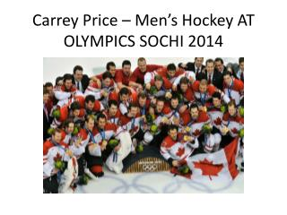 Carrey Price – Men's Hockey AT OLYMPICS SOCHI 2014