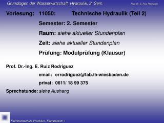 Vorlesung: 11050:Technische Hydraulik (Teil 2) Semester: 2. Semester