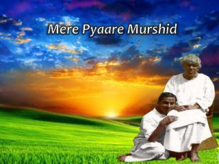 Mere  Pyaare  Murshid