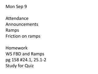 Mon Sep  9 Attendance Announcements Ramps Friction on ramps Homework WS FBD and Ramps