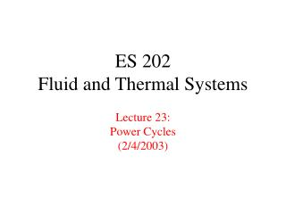 ES 202 Fluid and Thermal Systems Lecture 23: Power Cycles  (2/4/2003)