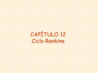 CAP�TULO 12 Ciclo Rankine