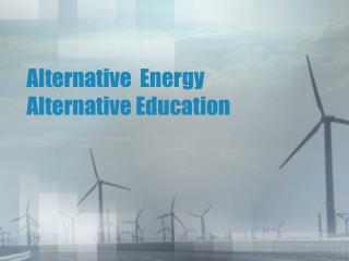 Alternative  Energy  Alternative Education