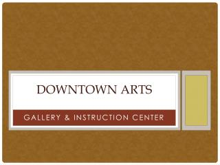 DOWNTOWN ARTS