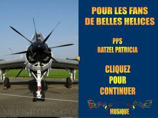 POUR LES FANS DE BELLES HELICES