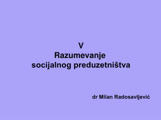 V Razumevanje  socijalnog preduzetništva