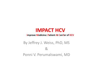 IMPACT HCV I mprove  M edicine:  P atient  A t  C en T er  of  HCV