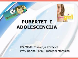 PUBERTET  I ADOLESCENCIJA