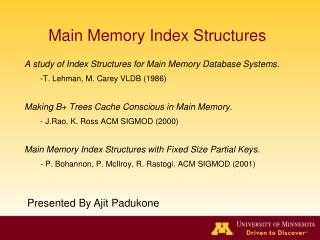 A study of Index Structures for Main Memory Database Systems. -T. Lehman, M. Carey VLDB (1986)