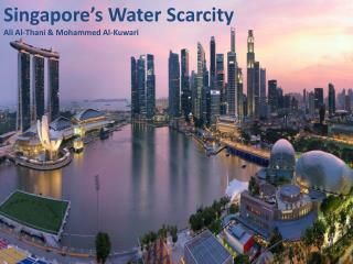 Singapore's Water Scarcity Ali Al-Thani & Mohammed Al- Kuwari