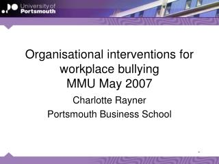 Organisational interventions for workplace bullying MMU May 2007