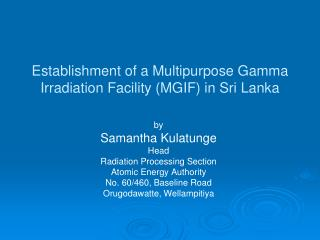 Establishment of a Multipurpose Gamma Irradiation Facility (MGIF) in Sri Lanka