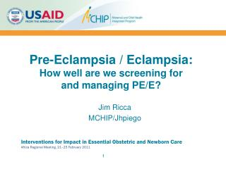 Pre-Eclampsia / Eclampsia:  How well are we screening for  and managing PE/E?