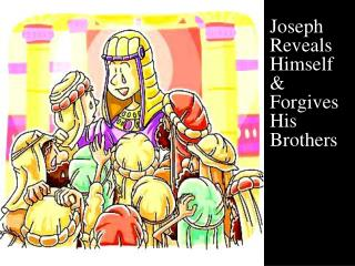 Joseph Reveals Himself & Forgives His Brothers