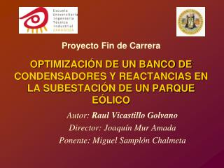 Autor:  Raul Vicastillo Golvano Director: Joaquín Mur Amada Ponente: Miguel Samplón Chalmeta