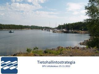 Tietohallintostrategia SPV Liittokokous 25.11.2012