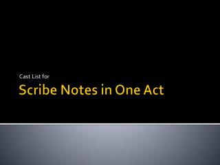 Scribe Notes in One Act