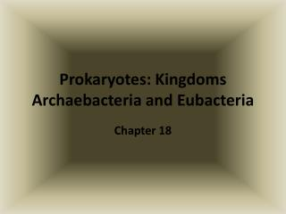 Prokaryotes: Kingdoms  Archaebacteria  and  Eubacteria