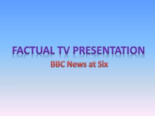 Factual TV presentation
