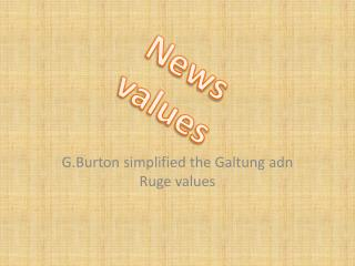 G.Burton  simplified the  Galtung adn Ruge  values
