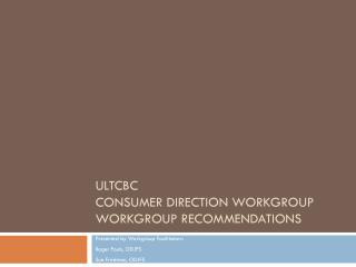 ULTCBC  Consumer Direction Workgroup Workgroup Recommendations