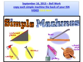 September 16, 2013  – Bell  Work copy each simple machine the back of your ISN  VIDEO -Click Here