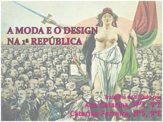 A Moda e o design  nA  1ª República