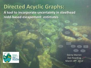 Directed Acyclic Graphs:  A tool to incorporate uncertainty in steelhead