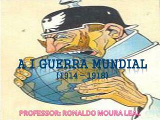 A I GUERRA MUNDIAL (1914 – 1918)