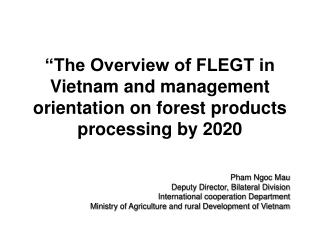"""The Overview of FLEGT in Vietnam and management orientation on forest products processing by 2020"
