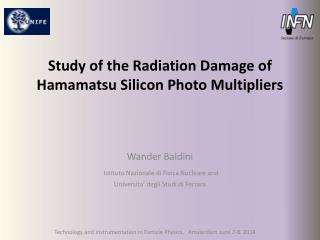 Study of the Radiation Damage of Hamamatsu Silicon Photo Multipliers