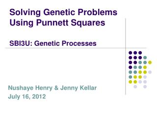 Solving Genetic Problems Using Punnett Squares SBI3U: Genetic Processes