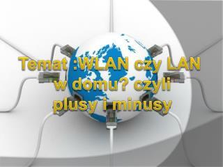 Temat :WLAN czy LAN  w  domu? czyli p lusy i minusy