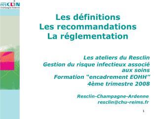 Les définitions Les recommandations La réglementation