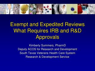 Exempt and Expedited Reviews What Requires IRB and RD Approvals