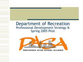Department of Recreation Professional Development Strategy & Spring 2005 Pilot