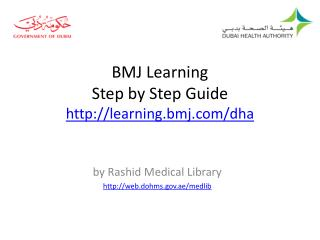 BMJ  Learning Step by Step Guide http :// learning.bmj/dha