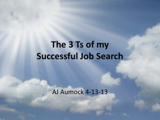 The 3 Ts of my  Successful Job Search