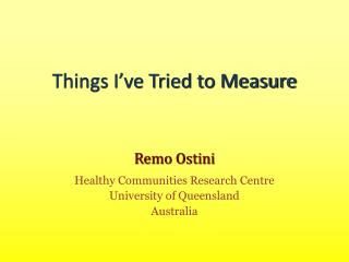 Things I've Tried to Measure