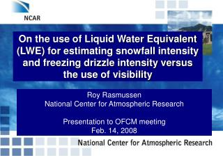 Roy Rasmussen  National Center for Atmospheric Research Presentation to OFCM meeting Feb. 14, 2008