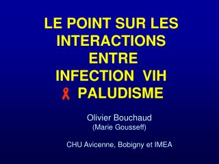 LE POINT SUR LES INTERACTIONS  ENTRE INFECTION  VIH  ?  PALUDISME