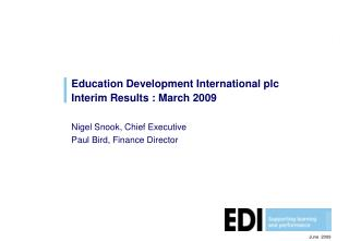 Education Development International plc Interim Results : March 2009 Nigel Snook, Chief Executive